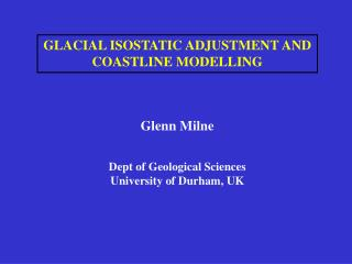 GLACIAL ISOSTATIC ADJUSTMENT AND COASTLINE MODELLING
