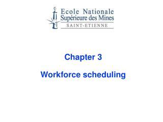 Chapter 3 Workforce scheduling