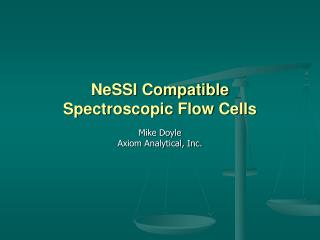 NeSSI Compatible  Spectroscopic Flow Cells