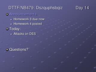 Announcements: Homework 3 due now Homework 4 posted Today: Attacks on DES Questions?