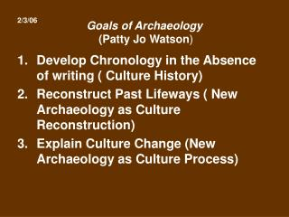 Goals of Archaeology  (Patty Jo Watson )
