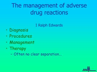 The management of adverse drug reactions  I Ralph Edwards