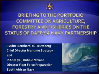 R Adm  Bernhard  H.  Teuteberg         Chief Director Maritime Strategy        and