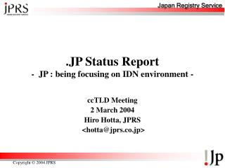 .JP Status Report -  JP : being focusing on IDN environment -