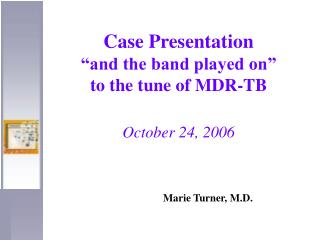 "Case Presentation ""and the band played on""  to the tune of MDR-TB October 24, 2006"