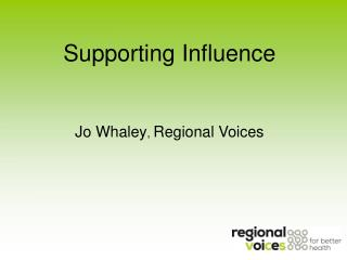 Supporting Influence Jo Whaley ,  Regional Voices