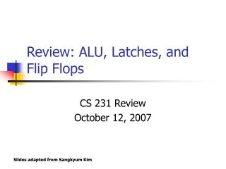 Review: ALU, Latches, and Flip Flops