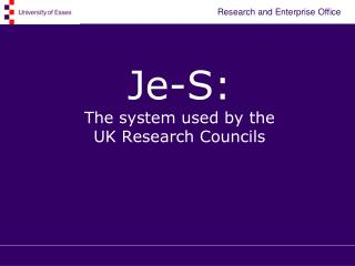 Je-S:  The system used by the  UK Research Councils