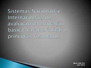 Sistemas Nacionais e Internacionais de avalia  o da educa  o b sica: caracter sticas e principais resultados