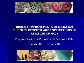 QUALITY IMPROVEMENTS IN CROATIAN BUSINESS REGISTER AND IMPLICATIONS OF REVISION OF NACE Prepared by Zrinka Pavlovic and