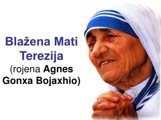 Blažena Mati Terezija (rojena  Agnes Gonxa Bojaxhio)