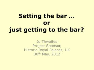 Setting the bar � or   just getting to the bar?