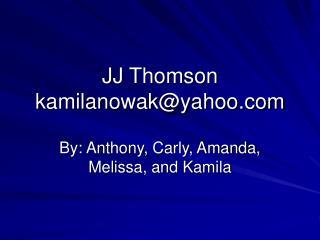 JJ Thomson  kamilanowak@yahoo