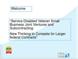 """Service Disabled Veteran Small Business Joint Ventures and Subcontracting:"