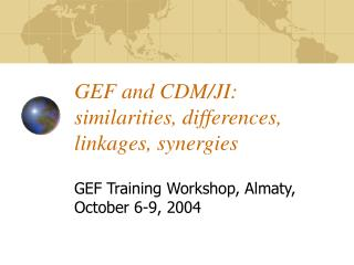 GEF and CDM/JI: similarities, differences, linkages, synergies