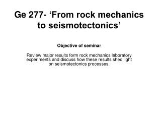 Ge 277- 'From rock mechanics to seismotectonics'