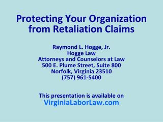 Protecting Your Organization from Retaliation Claims Raymond L. Hogge, Jr.