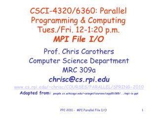 CSCI-4320/6360: Parallel Programming & Computing Tues./Fri. 12-1:20 p.m. MPI File I/O