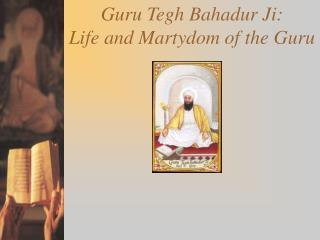 Guru Tegh Bahadur Ji: Life and Martydom of the Guru