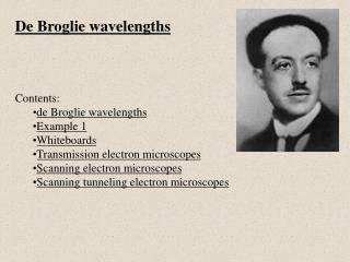 De Broglie wavelengths Contents: de Broglie wavelengths Example 1 Whiteboards