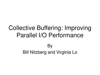 Collective Buffering: Improving Parallel I/O Performance