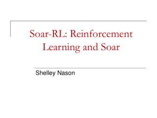 Soar-RL: Reinforcement Learning and Soar