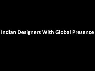 Indian Designers WIth Global Presence