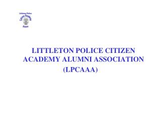 LITTLETON POLICE CITIZEN ACADEMY ALUMNI ASSOCIATION (LPCAAA)