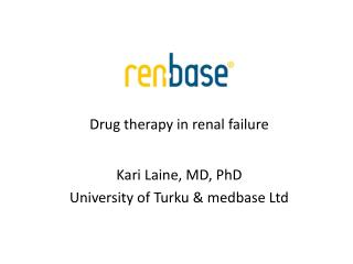 Drug therapy in renal failure Kari Laine, MD, PhD University of Turku & medbase Ltd