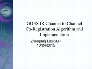 GOES IR Channel to Channel Co-Registration Algorithm and Implementation
