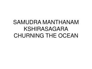 SAMUDRA MANTHANAM KSHIRASAGARA CHURNING THE OCEAN