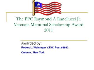 The PFC Raymond A Ranellucci Jr. Veterans Memorial Scholarship Award 2011