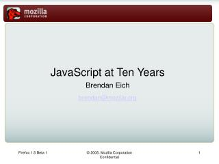 JavaScript at Ten Years Brendan Eich brendan@mozilla