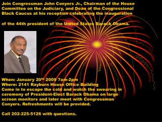 When: January 20 th  2009 7am-2pm  Where: 2141 Rayburn House Office Building