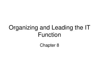 Organizing and Leading the IT Function