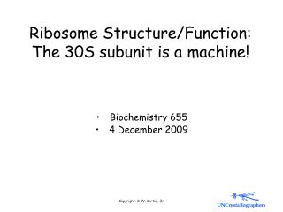 Ribosome Structure/Function: The 30S subunit is a machine!