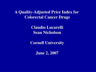 A Quality-Adjusted Price Index for  Colorectal Cancer Drugs Claudio Lucarelli Sean Nicholson