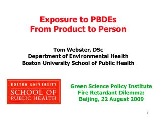 Exposure to PBDEs  From Product to Person Tom Webster, DSc Department of Environmental Health