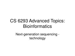 CS 6293 Advanced Topics: Bioinformatics