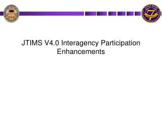 JTIMS V4.0 Interagency Participation Enhancements