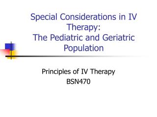 Special Considerations in IV Therapy:  The Pediatric and Geriatric Population