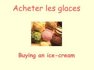 Acheter les glaces