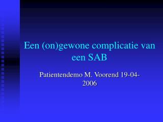Een ongewone complicatie van een SAB
