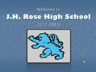 Welcome to  J.H. Rose High School 2012-2013
