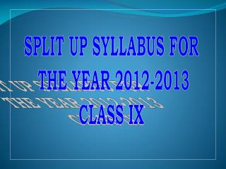 SPLIT UP SYLLABUS FOR  THE YEAR 2012-2013 CLASS IX
