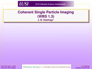 Coherent Single Particle Imaging (WBS 1.3) J. B. Hastings*