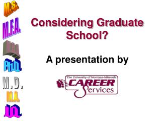 Considering Graduate School? A presentation by
