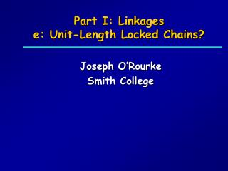 Part I: Linkages e: Unit-Length Locked Chains?