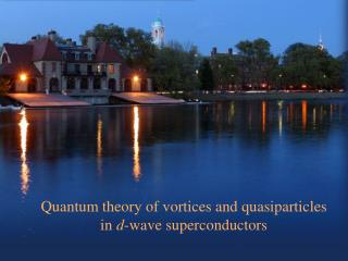 Quantum theory of vortices and quasiparticles in  d -wave superconductors
