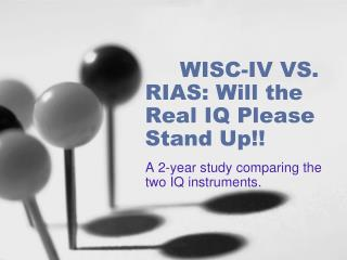 WISC-IV VS. RIAS: Will the Real IQ Please Stand Up!!